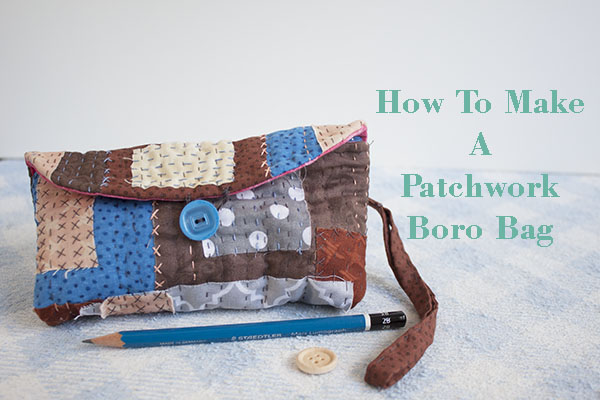 How To Make A Patchwork Boro Bag