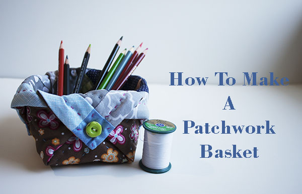 how to make a patchwork basket