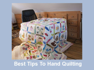 Best Tips To Hand Quilt