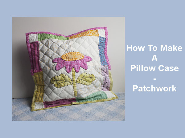 How To Make A Patchwork Pillow