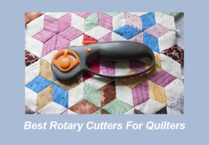 Best Rotary Cutters For Quilters 2019