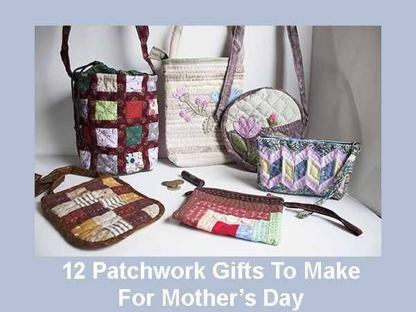 12 Easy Patchwork Gifts For Mom