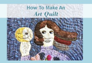 How To Make An Art Quilt