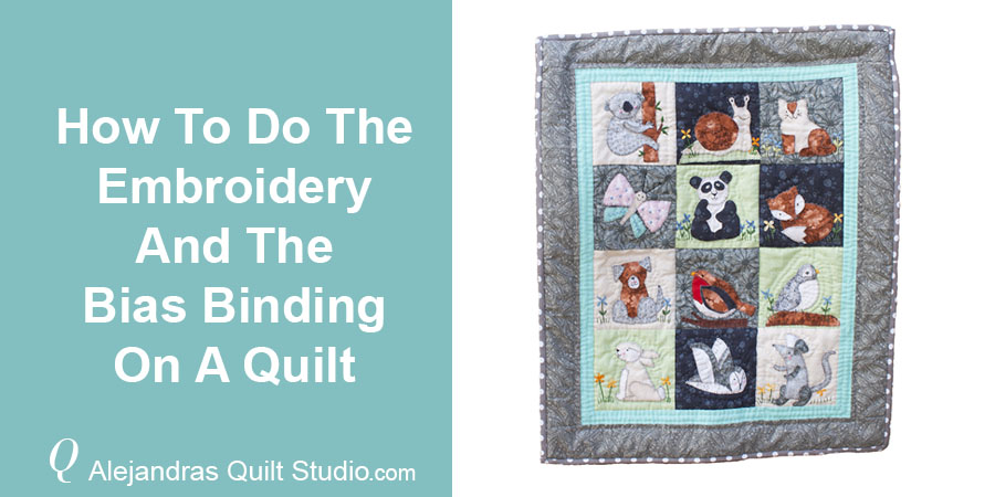 How To Do The Embroidering And Bias Binding On A Quilt