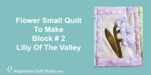 Flower Small Quilt To Make Block # 2 - Applique Flower