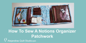 How To Sew A Notions Organizer